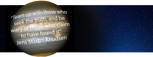 """Team up with those who seek the truth, and be wary of those who claim to have found it"" with Jens Martin Knudsen"